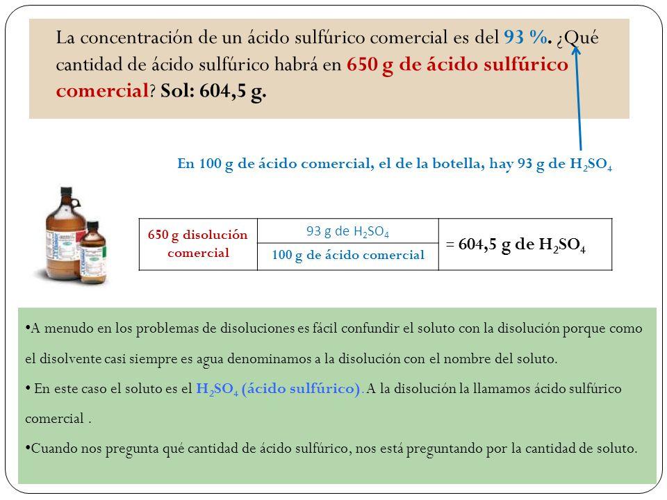La concentración de un ácido sulfúrico comercial es del 93 %.