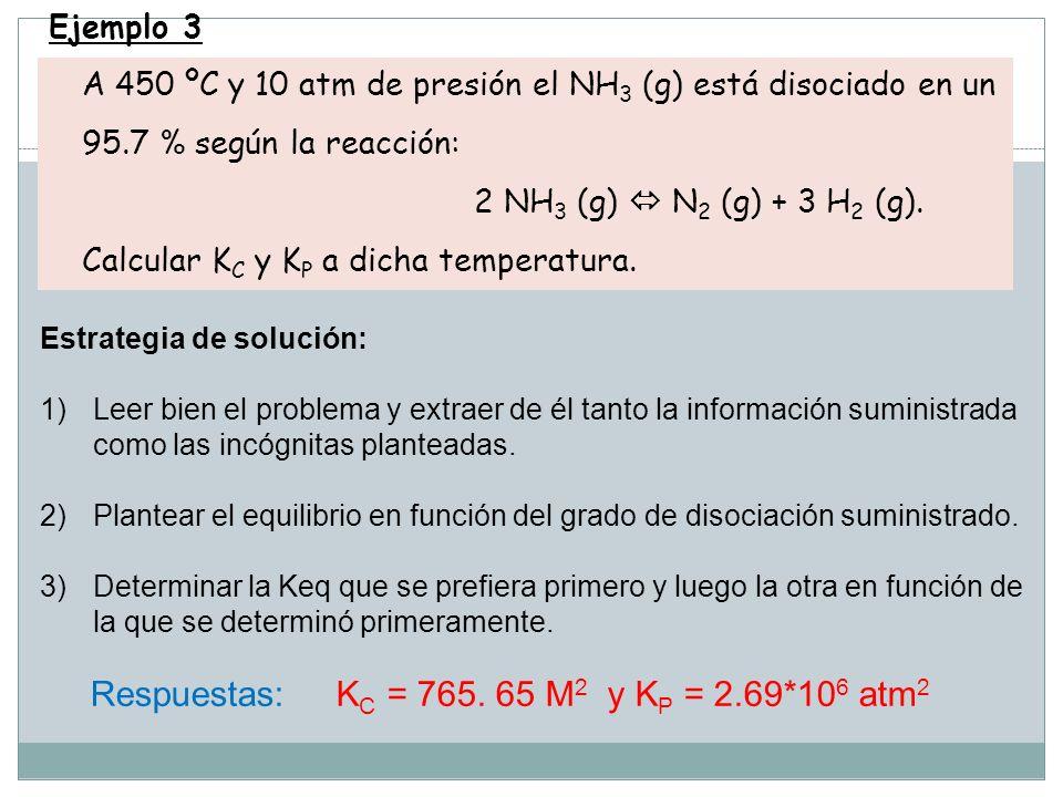 Ejemplo 3 A 450 ºC y 10 atm de presión el NH 3 (g) está disociado en un 95.7 % según la reacción: 2 NH 3 (g) N 2 (g) + 3 H 2 (g).
