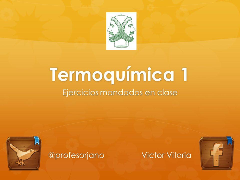 Termoquímica 1 Ejercicios mandados en clase @profesorjano Victor Vitoria