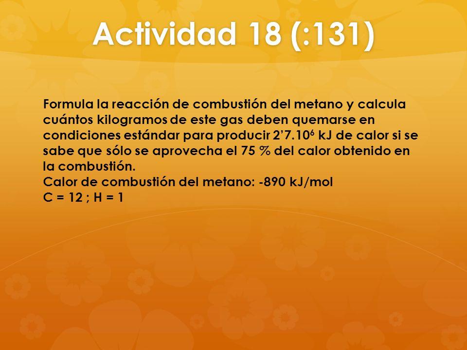Actividad 18 (:131) Formula la reacción de combustión del metano y calcula cuántos kilogramos de este gas deben quemarse en condiciones estándar para
