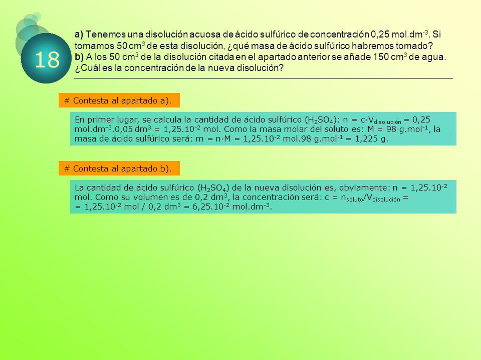 a) Tenemos una disolución acuosa de ácido sulfúrico de concentración 0,25 mol.dm -3.