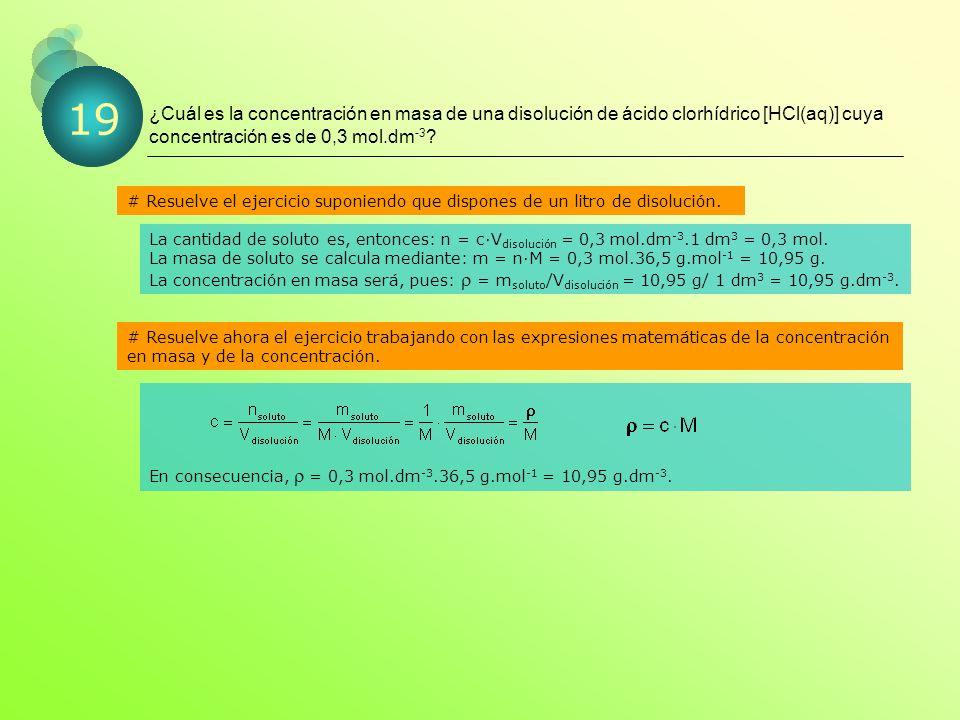 ¿Cuál es la concentración en masa de una disolución de ácido clorhídrico [HCl(aq)] cuya concentración es de 0,3 mol.dm -3 .