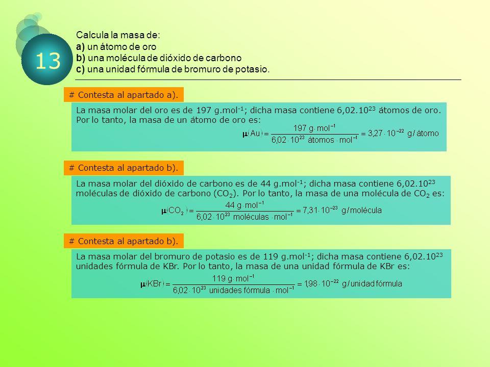 Calcula la masa de: a) un átomo de oro b) una molécula de dióxido de carbono c) una unidad fórmula de bromuro de potasio.