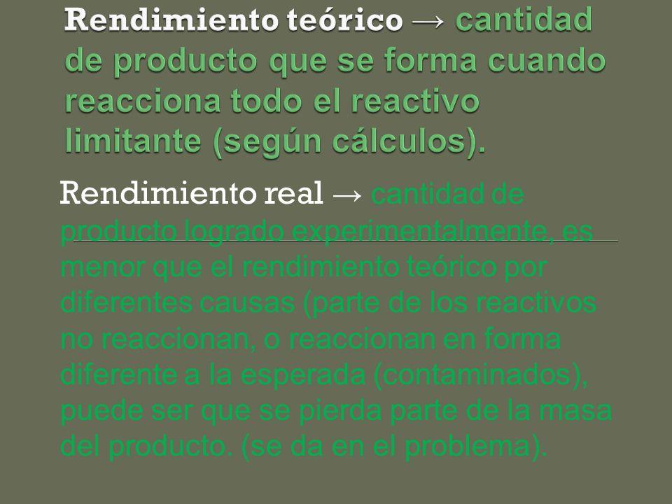 Rendimiento real cantidad de producto logrado experimentalmente, es menor que el rendimiento teórico por diferentes causas (parte de los reactivos no reaccionan, o reaccionan en forma diferente a la esperada (contaminados), puede ser que se pierda parte de la masa del producto.