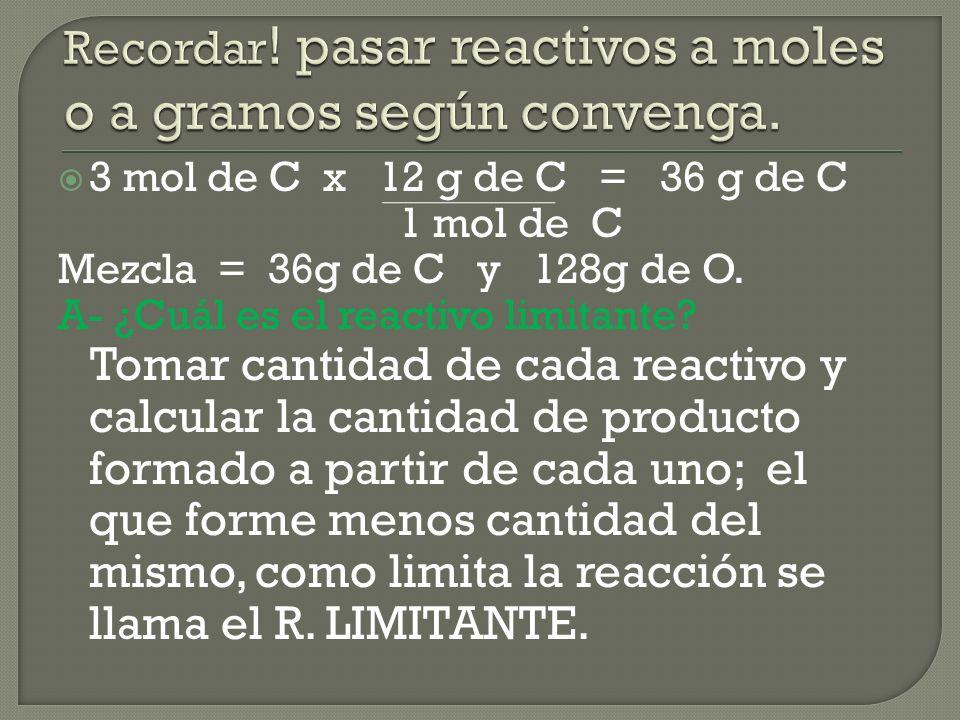3 mol de C x 12 g de C = 36 g de C 1 mol de C Mezcla = 36g de C y 128g de O.
