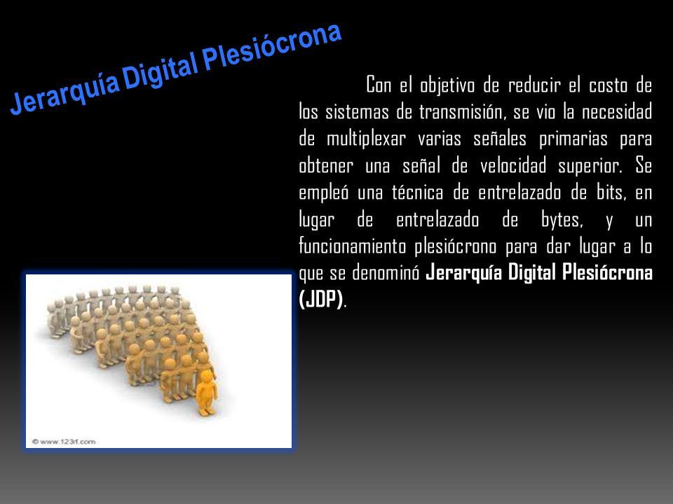 Jerarquía Digital Plesiócrona Con el objetivo de reducir el costo de los sistemas de transmisión, se vio la necesidad de multiplexar varias señales pr