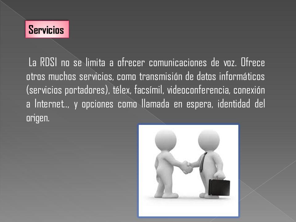 La RDSI no se limita a ofrecer comunicaciones de voz. Ofrece otros muchos servicios, como transmisión de datos informáticos (servicios portadores), té
