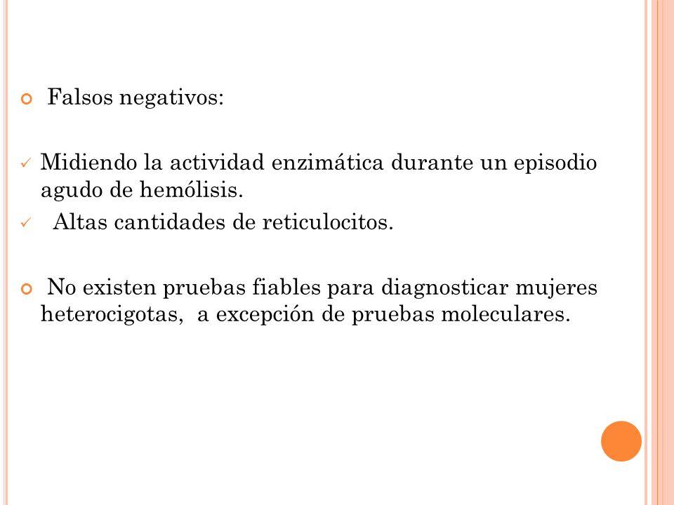 Falsos negativos: Midiendo la actividad enzimática durante un episodio agudo de hemólisis. Altas cantidades de reticulocitos. No existen pruebas fiabl