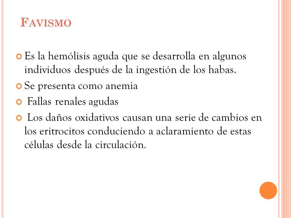 F AVISMO Es la hemólisis aguda que se desarrolla en algunos individuos después de la ingestión de los habas. Se presenta como anemia Fallas renales ag