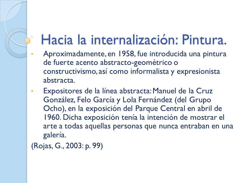 Hacia la internalización: Pintura. Aproximadamente, en 1958, fue introducida una pintura de fuerte acento abstracto-geométrico o constructivismo, así