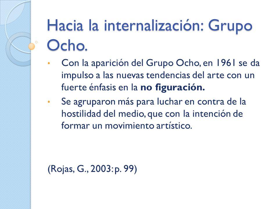 Hacia la internalización: Grupo Ocho. Con la aparición del Grupo Ocho, en 1961 se da impulso a las nuevas tendencias del arte con un fuerte énfasis en