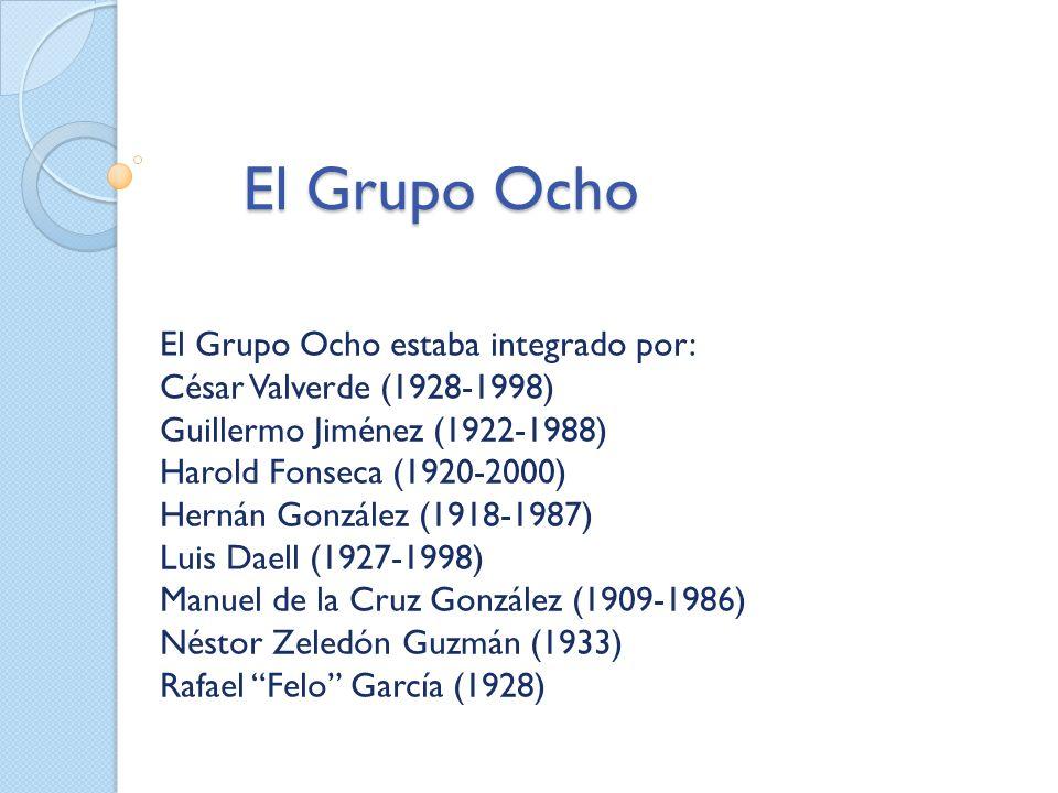 El Grupo Ocho El Grupo Ocho estaba integrado por: César Valverde (1928-1998) Guillermo Jiménez (1922-1988) Harold Fonseca (1920-2000) Hernán González