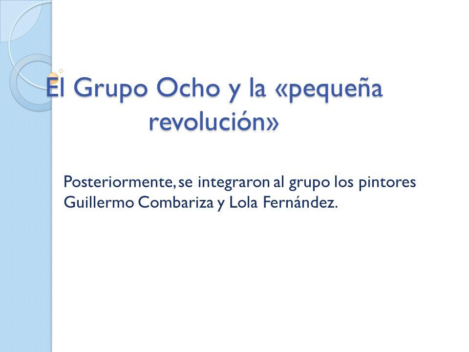 El Grupo Ocho y la «pequeña revolución» Posteriormente, se integraron al grupo los pintores Guillermo Combariza y Lola Fernández.