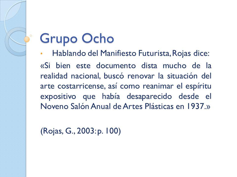 Grupo Ocho Hablando del Manifiesto Futurista, Rojas dice: «Si bien este documento dista mucho de la realidad nacional, buscó renovar la situación del