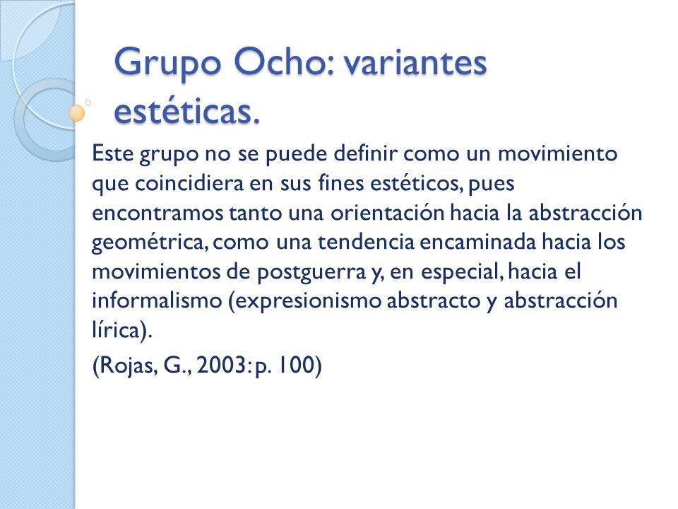 Grupo Ocho: variantes estéticas. Este grupo no se puede definir como un movimiento que coincidiera en sus fines estéticos, pues encontramos tanto una