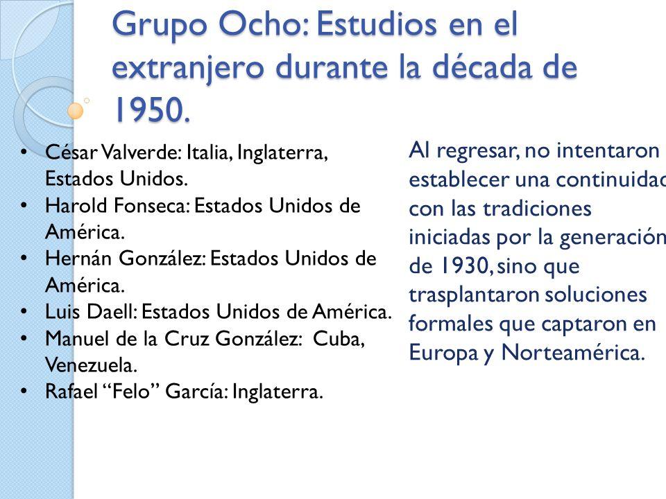 Grupo Ocho: Estudios en el extranjero durante la década de 1950. Al regresar, no intentaron establecer una continuidad con las tradiciones iniciadas p