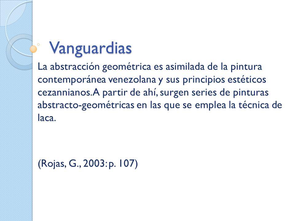 Vanguardias La abstracción geométrica es asimilada de la pintura contemporánea venezolana y sus principios estéticos cezannianos. A partir de ahí, sur