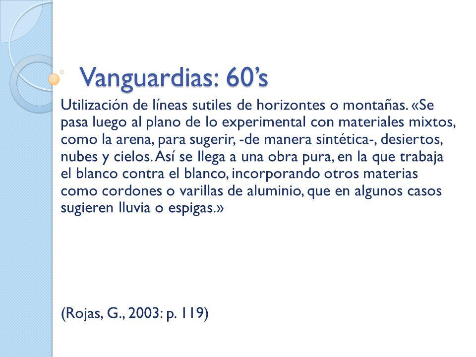 Vanguardias: 60s Utilización de líneas sutiles de horizontes o montañas. «Se pasa luego al plano de lo experimental con materiales mixtos, como la are