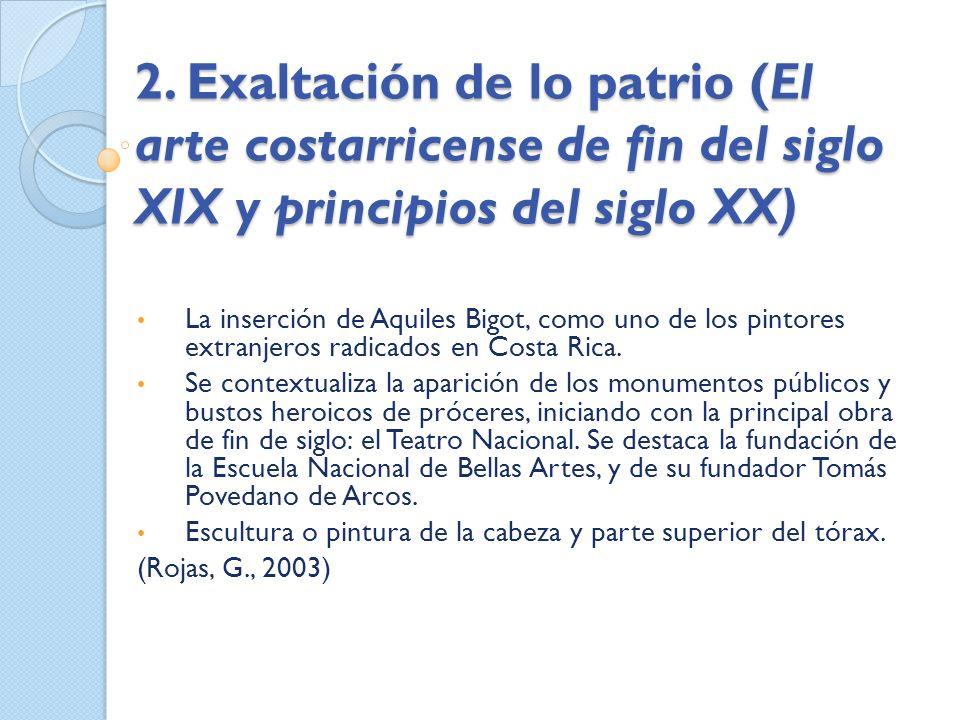 2. Exaltación de lo patrio (El arte costarricense de fin del siglo XIX y principios del siglo XX) La inserción de Aquiles Bigot, como uno de los pinto