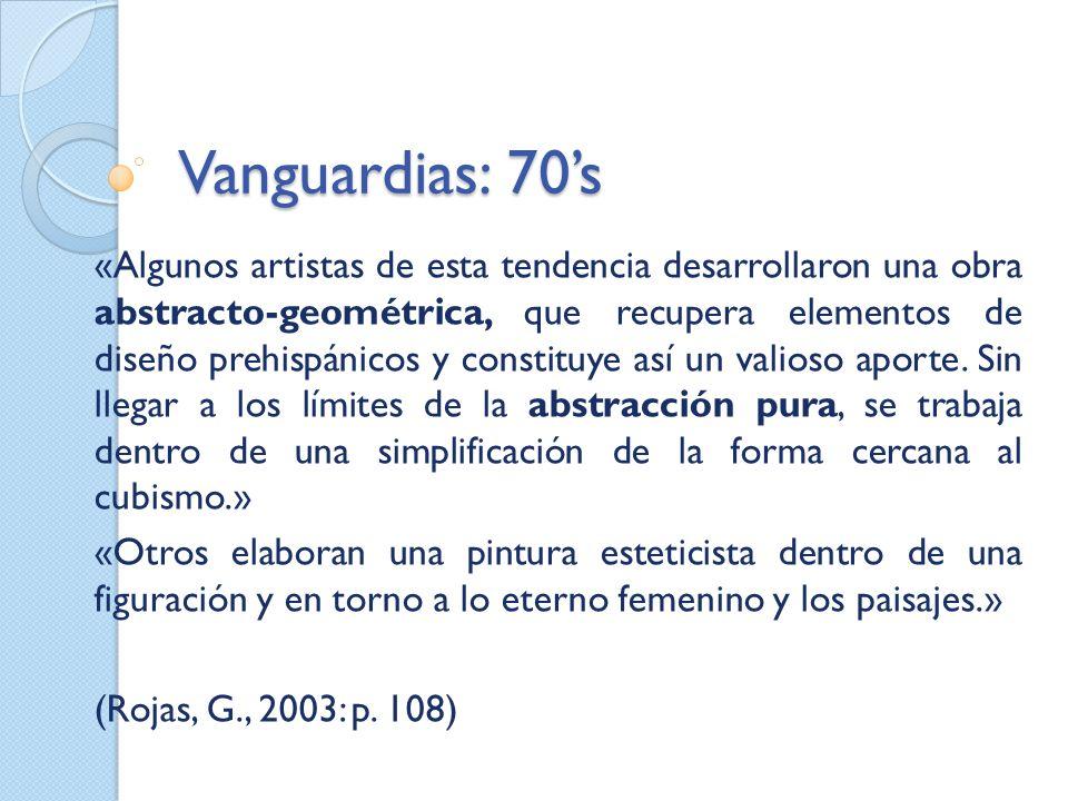 Vanguardias: 70s «Algunos artistas de esta tendencia desarrollaron una obra abstracto-geométrica, que recupera elementos de diseño prehispánicos y con