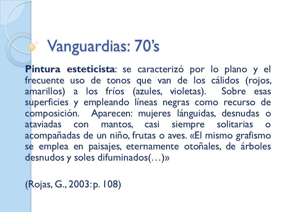 Vanguardias: 70s Pintura esteticista: se caracterizó por lo plano y el frecuente uso de tonos que van de los cálidos (rojos, amarillos) a los fríos (a
