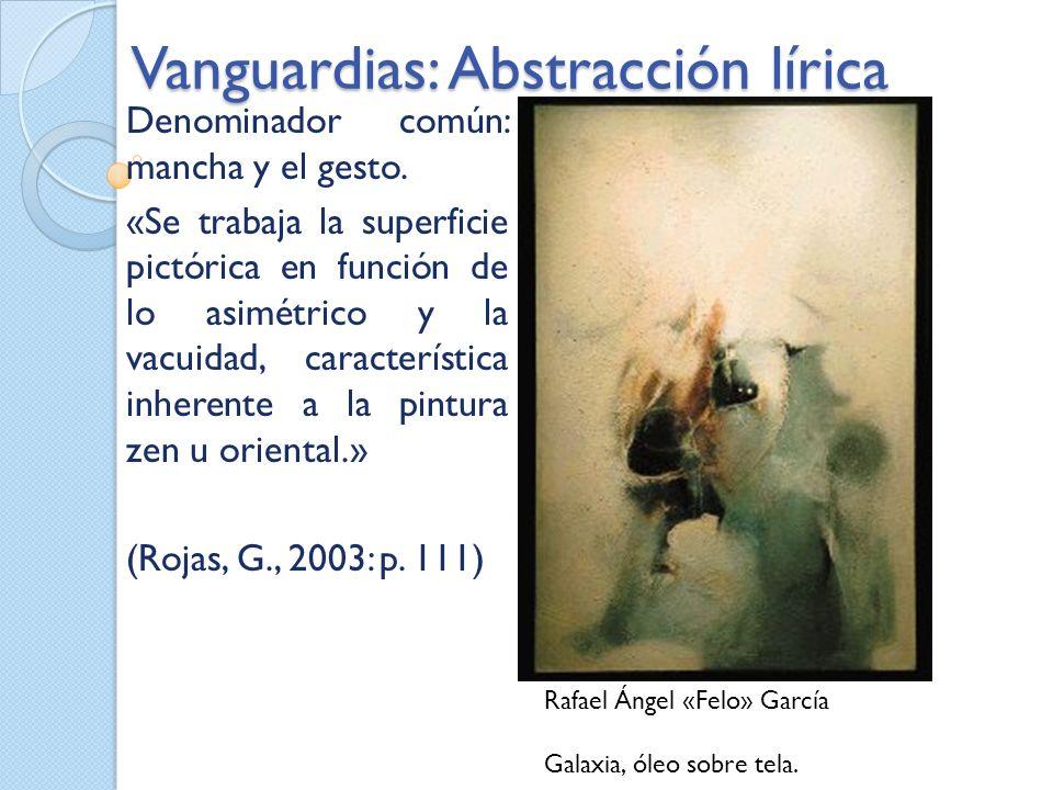 Vanguardias: Abstracción lírica Denominador común: mancha y el gesto. «Se trabaja la superficie pictórica en función de lo asimétrico y la vacuidad, c