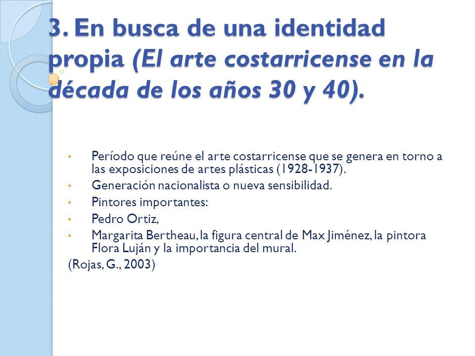 3. En busca de una identidad propia (El arte costarricense en la década de los años 30 y 40). Período que reúne el arte costarricense que se genera en
