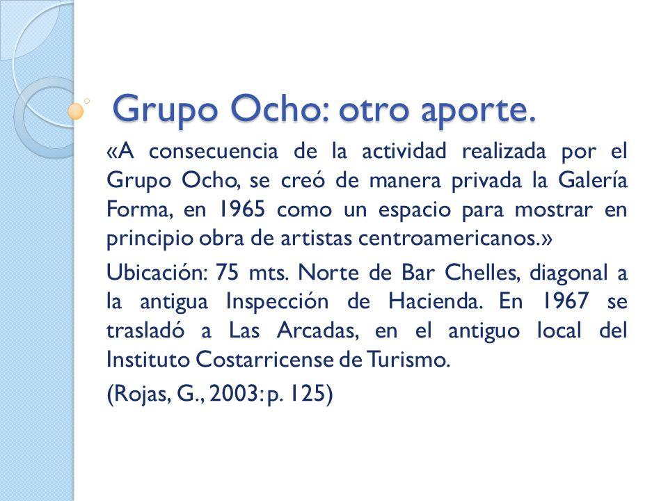 Grupo Ocho: otro aporte. «A consecuencia de la actividad realizada por el Grupo Ocho, se creó de manera privada la Galería Forma, en 1965 como un espa