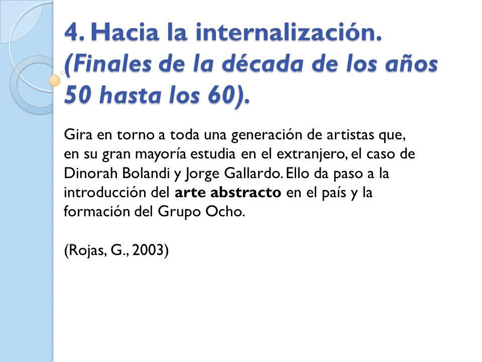 4. Hacia la internalización. (Finales de la década de los años 50 hasta los 60). Gira en torno a toda una generación de artistas que, en su gran mayor