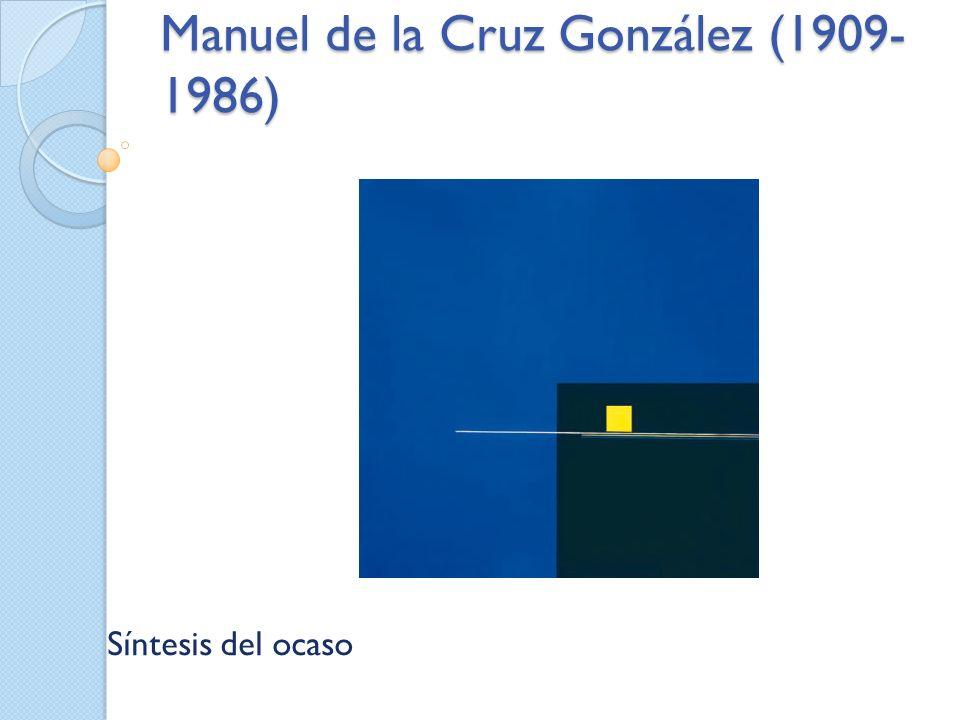 Manuel de la Cruz González (1909- 1986) Síntesis del ocaso