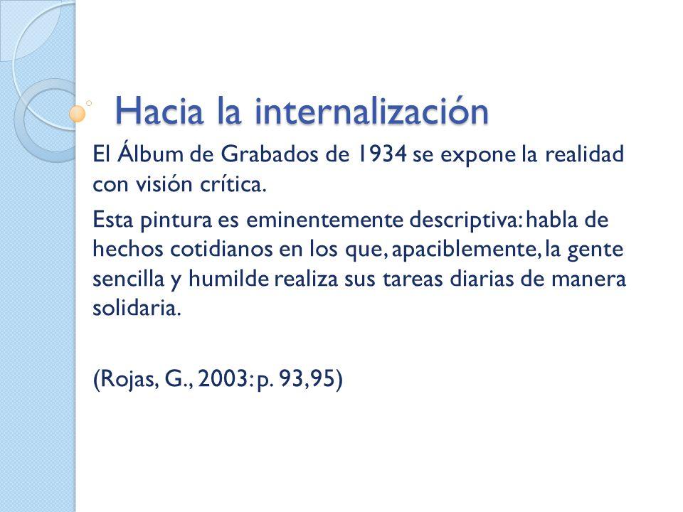 Hacia la internalización El Álbum de Grabados de 1934 se expone la realidad con visión crítica. Esta pintura es eminentemente descriptiva: habla de he