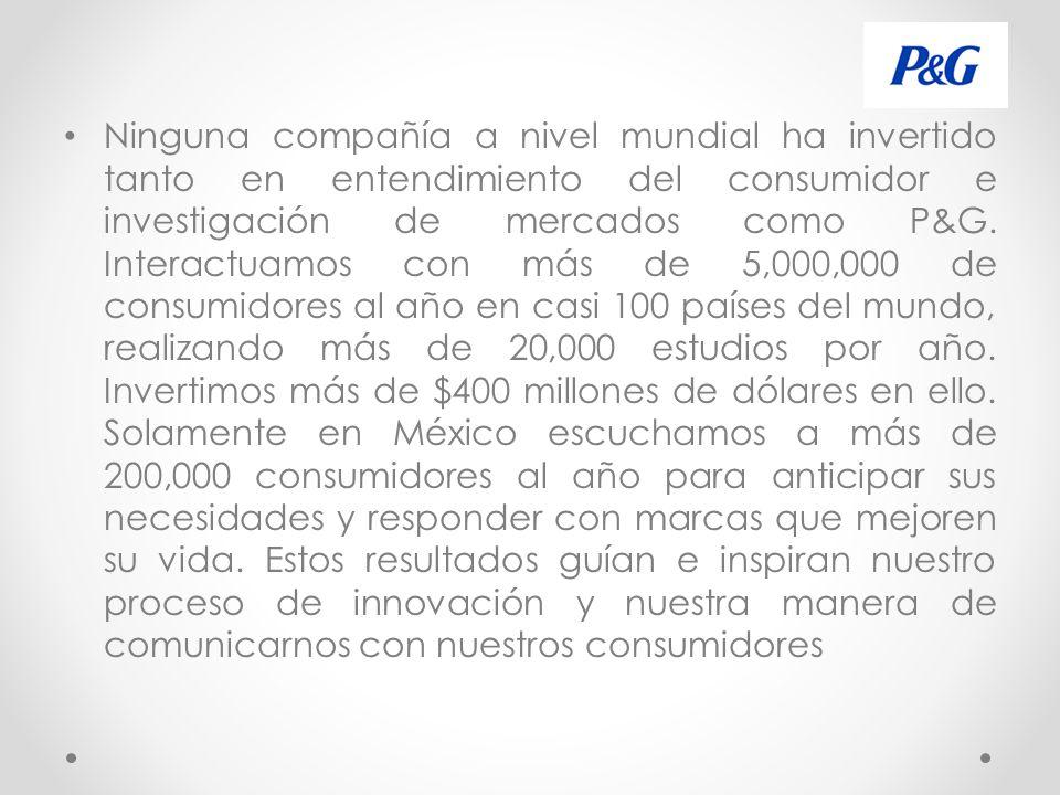 Ninguna compañía a nivel mundial ha invertido tanto en entendimiento del consumidor e investigación de mercados como P&G.