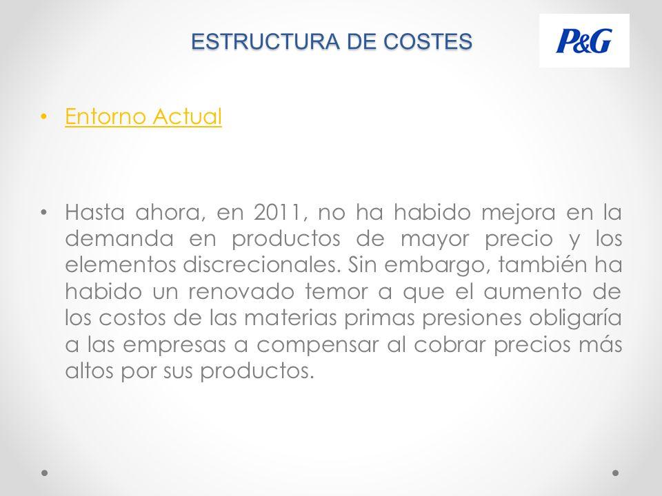 ESTRUCTURA DE COSTES Entorno Actual Hasta ahora, en 2011, no ha habido mejora en la demanda en productos de mayor precio y los elementos discrecionales.
