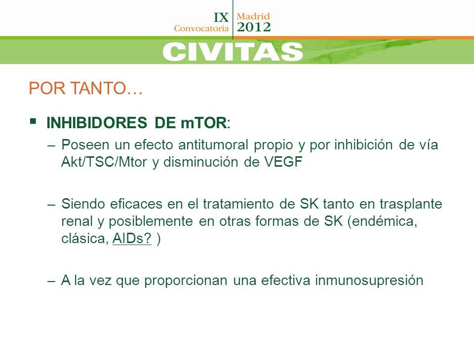 POR TANTO… INHIBIDORES DE mTOR: –Poseen un efecto antitumoral propio y por inhibición de vía Akt/TSC/Mtor y disminución de VEGF –Siendo eficaces en el