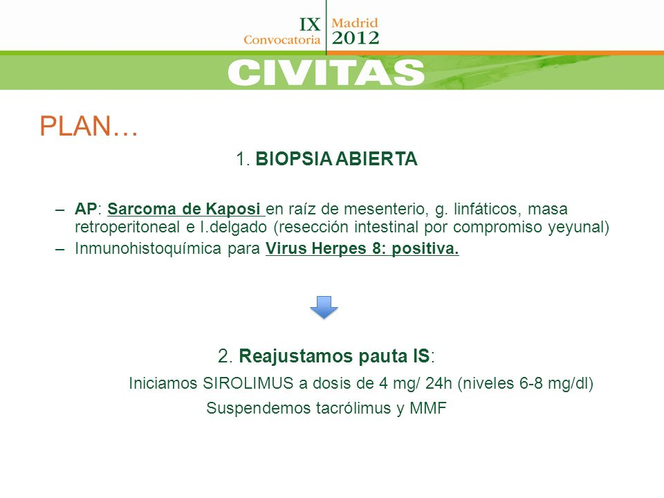PLAN… 1. BIOPSIA ABIERTA –AP: Sarcoma de Kaposi en raíz de mesenterio, g. linfáticos, masa retroperitoneal e I.delgado (resección intestinal por compr