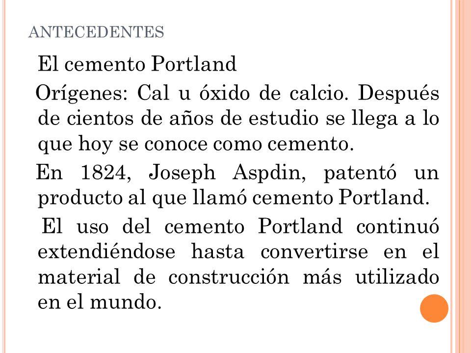 ANTECEDENTES El cemento Portland Orígenes: Cal u óxido de calcio.