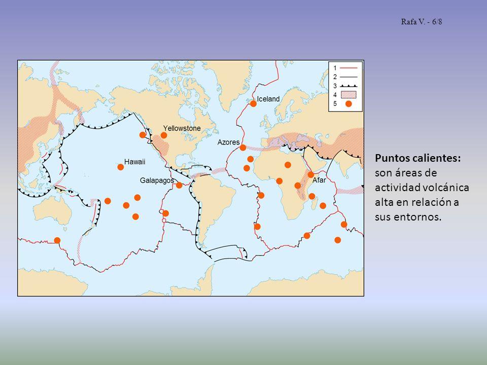 Puntos calientes: son áreas de actividad volcánica alta en relación a sus entornos. Rafa V. - 6/8