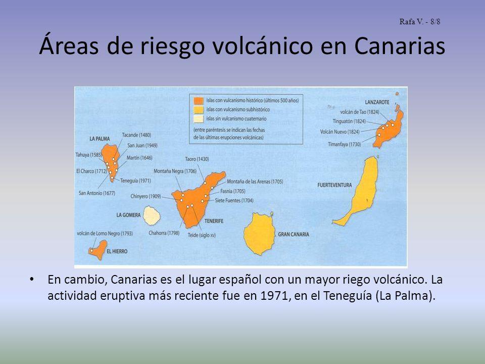 Áreas de riesgo volcánico en Canarias En cambio, Canarias es el lugar español con un mayor riego volcánico. La actividad eruptiva más reciente fue en