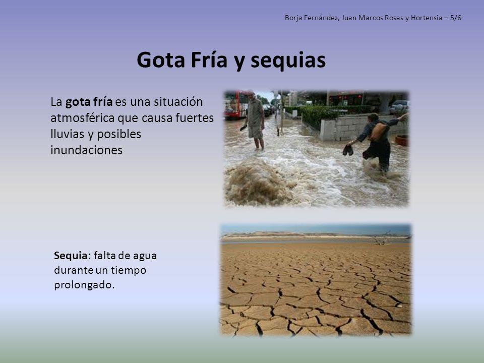 Gota Fría y sequias La gota fría es una situación atmosférica que causa fuertes lluvias y posibles inundaciones Sequia: falta de agua durante un tiemp