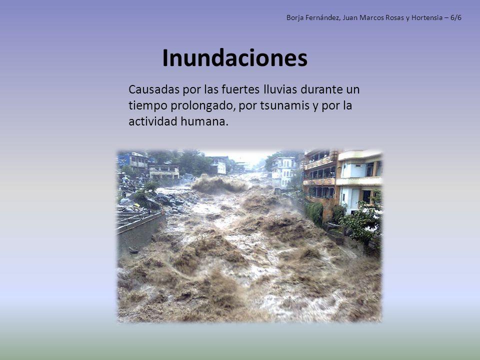Inundaciones Causadas por las fuertes lluvias durante un tiempo prolongado, por tsunamis y por la actividad humana. Borja Fernández, Juan Marcos Rosas