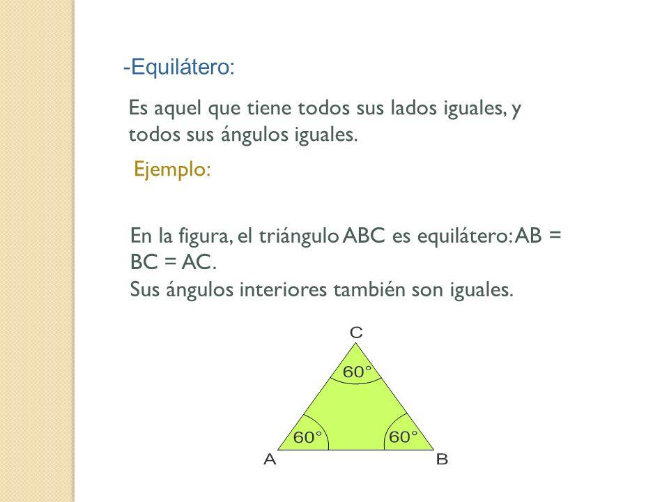 Ejemplo: -Equilátero: Es aquel que tiene todos sus lados iguales, y todos sus ángulos iguales. En la figura, el triángulo ABC es equilátero: AB = BC =