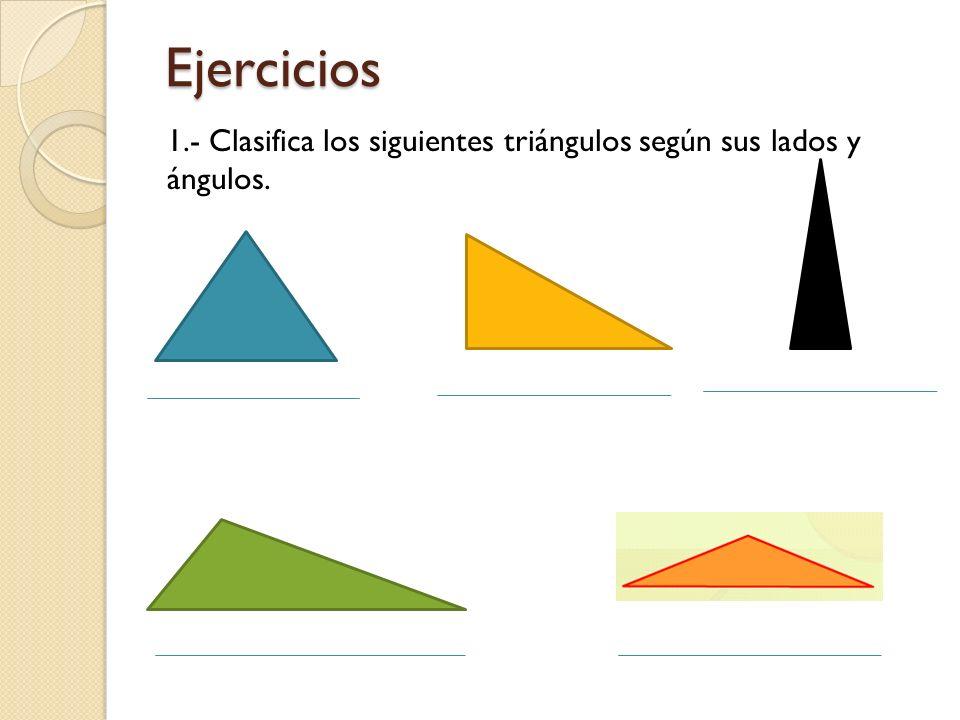 Ejercicios 1.- Clasifica los siguientes triángulos según sus lados y ángulos.