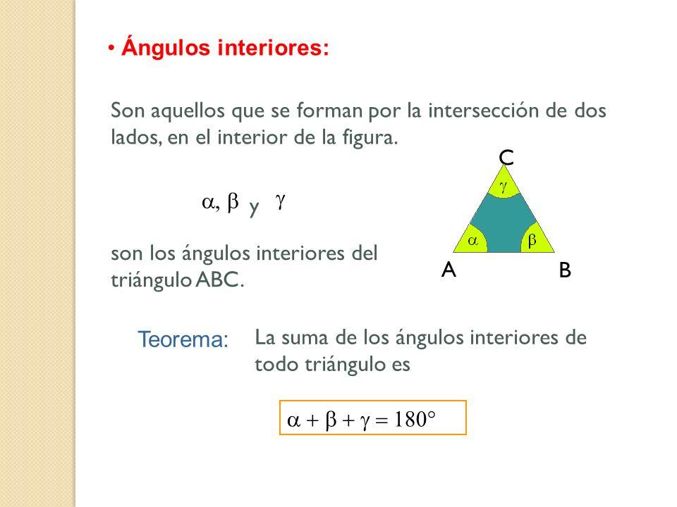 Ángulos interiores: A B C y son los ángulos interiores del triángulo ABC. Son aquellos que se forman por la intersección de dos lados, en el interior