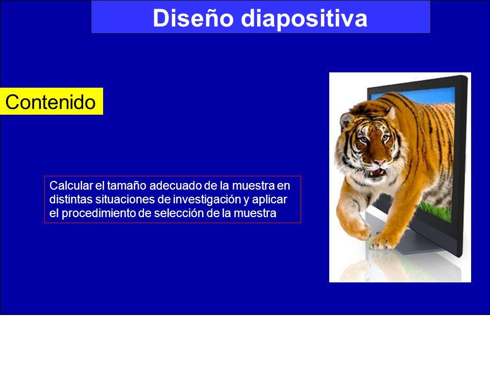 Diseño diapositiva Contenido Calcular el tamaño adecuado de la muestra en distintas situaciones de investigación y aplicar el procedimiento de selección de la muestra.
