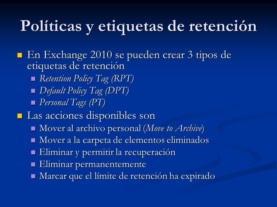 Políticas y etiquetas de retención En Exchange 2010 se pueden crear 3 tipos de etiquetas de retención En Exchange 2010 se pueden crear 3 tipos de etiq
