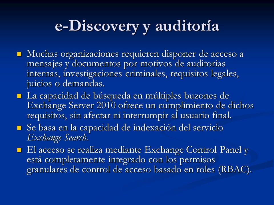 e-Discovery y auditoría Muchas organizaciones requieren disponer de acceso a mensajes y documentos por motivos de auditorías internas, investigaciones