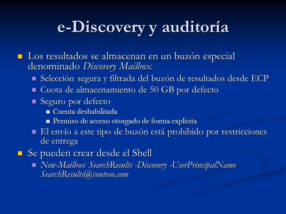 e-Discovery y auditoría Los resultados se almacenan en un buzón especial denominado Discovery Mailbox. Los resultados se almacenan en un buzón especia