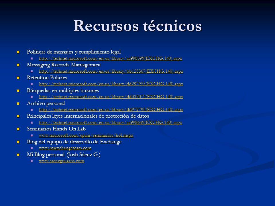 Recursos técnicos Políticas de mensajes y cumplimiento legal Políticas de mensajes y cumplimiento legal http://technet.microsoft.com/en-us/library/aa9