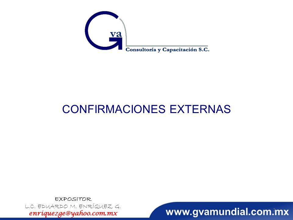 CONFIRMACIONES EXTERNAS EXPOSITOR L.C. EDUARDO M. ENRÍQUEZ G. enriquezge@yahoo.com.mx 2