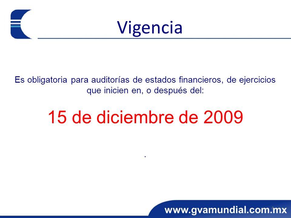 Es obligatoria para auditorías de estados financieros, de ejercicios que inicien en, o después del: 15 de diciembre de 2009. 4 Vigencia